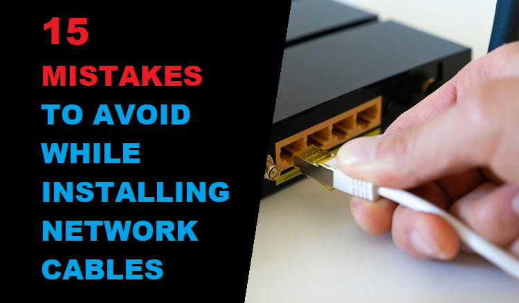15 Mistakes to Avoid while Installing Network Cables